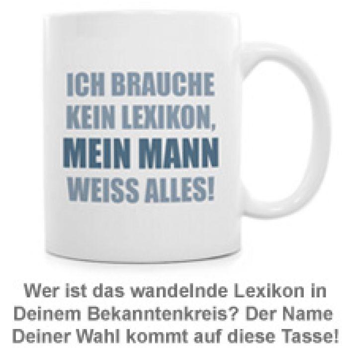 Tasse Ich brauche kein Lexikon - Coole personalisierte Tasse